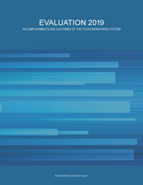 EVALUATION 2019: ACCOMPLISHMENTS AND OUTCOMES OF THE TEXAS WORKFORCE SYSTEM